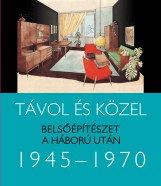 TÁVOL ÉS KÖZEL - BELSŐÉPÍTÉSZET A HÁBORÚ UTÁN 1945-1970 - Ekönyv - SOMLAI TIBOR