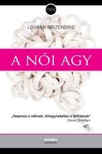 A NŐI AGY (ÚJ BORÍTÓ!!) - Ebook - BRIZENDINE, LOUANN