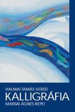 KALLIGRÁFIA - HALMAI TAMÁS VERSEI - MARSAI ÁGNES SZÍNES KÉPEI - Ekönyv - HALMAI TAMÁS - MARSAI ÁGNES