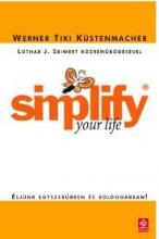 SIMPLIFY YOUR LIFE - ÉLJÜNK EGYSZERŰBBEN ÉS BOLDOGABBAN! - Ekönyv - KÜSTENMACHER, TIKI WERNER