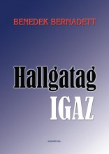 HALLGATAG IGAZ - Ekönyv - BENEDEK BERNADETT