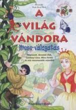 A VILÁG VÁNDORA - MESE-VÁLOGATÁS - Ekönyv - NAGYKÖNYV KIADÓ