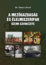 A MEZŐGAZDASÁG ÉS ÉLELMISZERIPAR ÜZEMI SZERKEZETE - Ekönyv - DR.TAKÁCS JÓZSEF