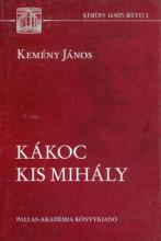 KÁKOC KIS MIHÁLY - KEMÉNY JÁNOS MŰVEI 1. - Ekönyv - KEMÉNY JÁNOS