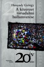A TÁRSADALMI KÖZÉRZET HULLÁMVERÉSE - 20 ÉV UTÁN - Ekönyv - HUNYADY GYÖRGY