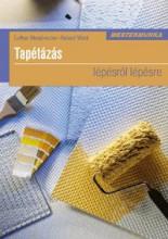 TAPÉTÁZÁS - LÉPÉSRŐL LÉPÉSRE - MESTERMUNKA - Ekönyv - STEINBERGER, LOTHAR - WAHL, ROLAND