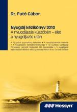NYUGDÍJ KÉZIKÖNYV 2010 - A NYUGDÍJAZÁS KÜSZÖBÉN - ÉLET A NYUGDÍJAZÁS UTÁN - Ekönyv - DR. FUTÓ GÁBOR