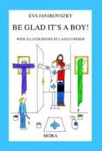 BE GLAD IT'S A BOY! (ÖRÜLJ, HOGY FIÚ!) - Ekönyv - JANIKOVSZKY ÉVA