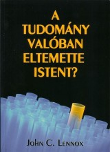 A TUDOMÁNY VALÓBAN ELTEMETTE ISTENT? - Ekönyv - LENNOX, JOHN C.