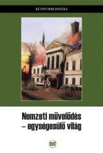 NEMZETI MŰVELŐDÉS - EGYSÉGESÜLŐ VILÁG - Ekönyv - SZEGEDY-MASZÁK MIHÁLY (SZERK.)