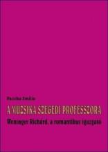 A MUZSIKA SZEGEDI PROFESSZORA - WENINGER RICHÁRD, A ROMANTIKUS IGAZGATÓ - Ekönyv - PACSIKA EMÍLIA