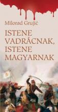 ISTENE VADRÁCNAK, ISTENE MAGYARNAK - Ekönyv - GRUJIC, MILORAD