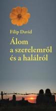 ÁLOM A SZERELEMRŐL ÉS A HALÁLRÓL - Ekönyv - FILIP DAVID