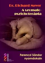 A SZOMATO-PSZICHOTERÁPIA - FERENCZI SÁNDOR NYOMDOKAIN - Ebook - MEYER, RICHARD DR.