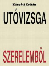 UTÓVIZSGA SZERELEMBŐL - (AKCIÓS) - Ekönyv - KÁRPÁTI ZOLTÁN