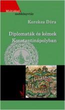 DIPLOMATÁK ÉS KÉMEK KONSTANTINÁPOLYBAN - Ekönyv - KEREKES DÓRA