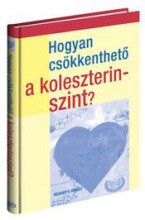 HOGYAN CSÖKKENTHETŐ A KOLESZTERINSZINT? - Ekönyv - CYC0