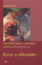 KÖNYV A VÁLTOZÁSÉRT - AMERIKÁBÓL JÖTTEM, MESTERSÉGEM /ORVOSI/ - Ekönyv - WAGNER, MARSDEN