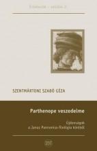 PARTHENOPE VESZEDELME - ÚJDONSÁGOK A JANUS PANNONIUS-FILOLÓGIA KÖRÉBŐL - Ekönyv - SZENTMÁRTONI SZABÓ GÉZA