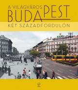 A VILÁGVÁROS BUDAPEST - KÉT SZÁZADFORDULÓN - Ekönyv - NAPVILÁG KIADÓ