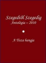 SZEGEDTŐL SZEGEDIG I.-II. - ANTOLÓGIA 2010. - Ekönyv - BÁBA KIADÓ, SZEGED