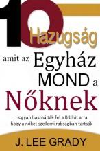 10 HAZUGSÁG, AMIT AZ EGYHÁZ MOND A NŐKNEK - Ekönyv - GRADY, J. LEE