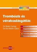 TROMBÓZIS ÉS VÉRALVADÁSGÁTLÁS - Ebook - DR. BLASKÓ GYÖRGY – DR. KISS RÓBERT GÁBO