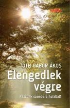 ELENGEDLEK VÉGRE - NÉZZÜNK SZEMBE A HALÁLLAL! - Ekönyv - TÓTH GÁBOR ÁKOS