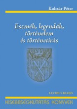 ESZMÉK, LEGENDÁK, TÖRTÉNELEM ÉS TÖRTÉNETÍRÁS - Ekönyv - KULCSÁR PÉTER