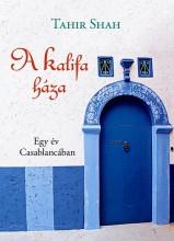 A KALIFA HÁZA - EGY ÉV CASABLANCÁBAN - Ekönyv - SHAH, TAHIR