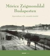 MÓRICZ ZSIGMONDDAL BUDAPESTEN - RIPORTALBUM A 20. SZÁZAD ELSŐ ÉVTIZEDEIBŐL - Ekönyv - HOLNAP KIADÓ