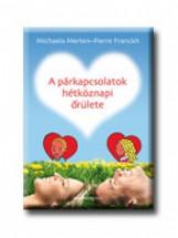 A PÁRKAPCSOLATOK HÉTKÖZNAPI  ŐRÜLETE - Ekönyv - BIOENERGETIC KIADÓ KFT.