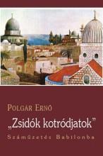 ZSIDÓK, KOTRÓDJATOK! - SZÁMŰZETÉS BABILONBA - Ekönyv - POLGÁR ERNŐ