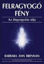 FELRAGYOGÓ FÉNY - AZ ÖNGYÓGYITÁS ÚTJA - Ekönyv - BRENNAN, BARBARA ANN