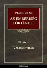 AZ EMBERISÉG TÖRTÉNETE III. - VÁLTOZÓ VILÁG - Ekönyv - BARABÁSI LÁSZLÓ