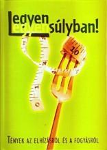 LEGYEN EGYENSÚLYBAN! - TÉNYEK AZ ELHÍZÁSRÓL ÉS FOGYÁSRÓL - Ekönyv - MELANIA KFT.
