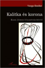 KALITKA ÉS KORONA - KASS JÁNOS ILLUSZTRÁCIÓIRÓL - Ekönyv - VARGA EMŐKE