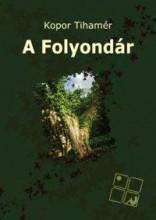 A FOLYONDÁR - Ekönyv - KOPOR TIHAMÉR