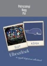 ÉLETKÉPEK - ELBESZÉLÉSEK ÉS EGYÉB KISPRÓZAI ALKOTÁSOK - Ekönyv - PETROZSÉNYI NAGY PÁL