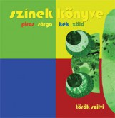 SZÍNEK KÖNYVE - PIROS SÁRGA KÉK ZÖLD - Ekönyv - TÖRÖK SZILVI