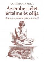 AZ EMBERI ÉLET ÉRTELME ÉS CÉLJA - AVAGY A KÖNYV, AMELY ÚJRA ÍRJA AZ OLVASÓT - Ekönyv - KALTENECKER ANTAL