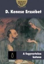 A FEGYVERTELEN KATONA - Ekönyv - D. KENESE ERZSÉBET