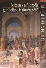 FEJEZETEK A FILOZÓFIAI GONDOLKODÁS TÖRTÉNETÉBŐL - Ekönyv - DR. HAJDU PÉTER