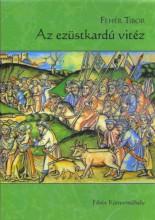 AZ EZÜSTKARDÚ VITÉZ - Ekönyv - FEHÉR TIBOR