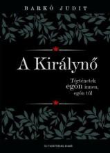 A KIRÁLYNŐ - TÖRTÉNETEK EGÓN INNEN, EGÓN TÚL - - Ekönyv - BARKÓ JUDIT