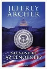 MEGMONDJUK AZ ELNÖKNEK? - - Ebook - ARCHER, JEFFREY