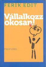 VÁLLALKOZZ OKOSAN! - Ekönyv - FERIK EDIT