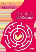 ÚTMUTATÓ SZÜLÉSHEZ (3. BŐV. KIAD.! ÚJ BORÍTÓ) - Ekönyv - GASKIN, INA MAY