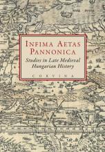 INFIMA AETAS PANNONICA - STUDIES IN LATE MEDIEVAL HUNGARIAN HISTORY - Ebook - CORVINA KIADÓ