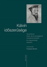 KÁLVIN IDŐSZERŰSÉGE - TANULMÁNYOK KÁLVIN JÁNOS TEOLÓGIÁJÁNAK MARADANDÓ ÉRTÉKÉRŐL - Ekönyv - KÁLVIN KIADÓ